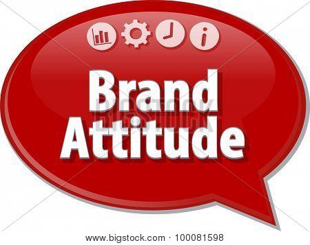 Speech bubble dialog illustration of business term saying Brand Attitude