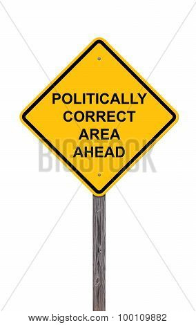 Caution Sign - Politically Correct Area Ahead