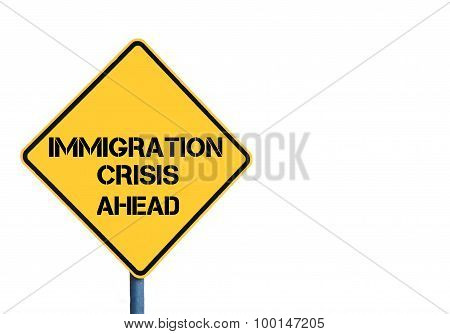 Yellow Roadsign With Immigration Crisis Ahead Message
