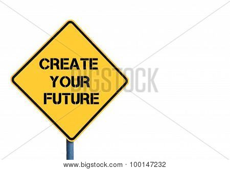 Yellow Roadsign With Create Your Future Message