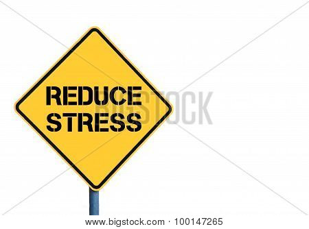 Yellow Roadsign With Reduce Stress Message