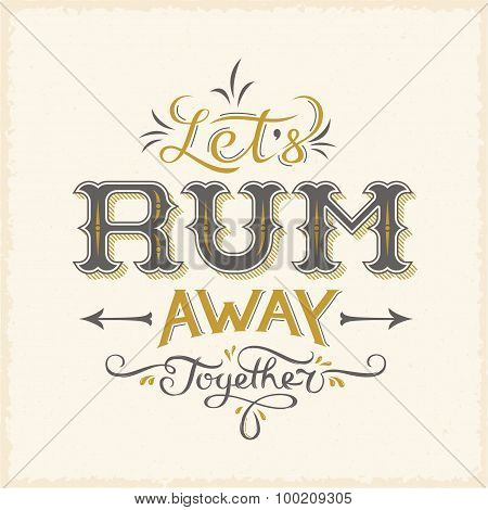 Lets Rum Away Together Abstract Vintage Vector Lettering Poster Card or a Background.