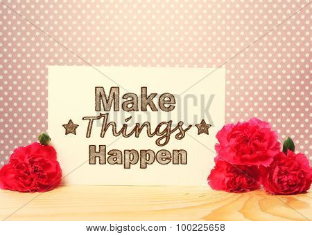 Make Things Happen Message With Carnations