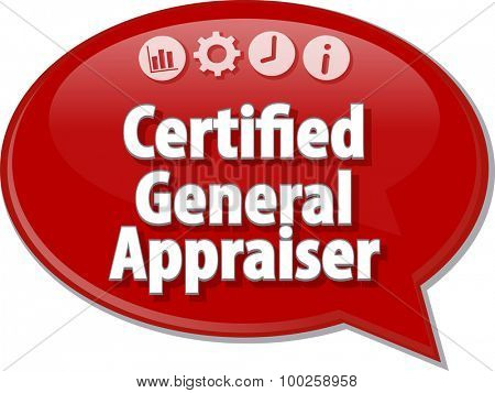 Speech bubble dialog illustration of business term saying Certified General Appraiser