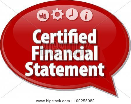 Speech bubble dialog illustration of business term saying Certified Financial Statement
