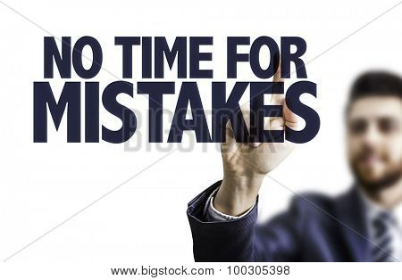 Business man pointing the text: No Time For Mistakes