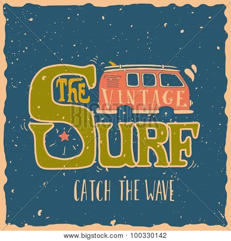 Vintage Summer Surf Print With A Mini Van And 70S Style Hand Lettering On Grunge Background.