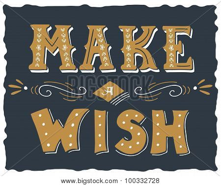Make A Wish. Hand Drawn Vintage Print With Hand Lettering.