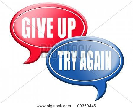 persistence and determination try again give up keep going and trying self belief never stop believing in yourself
