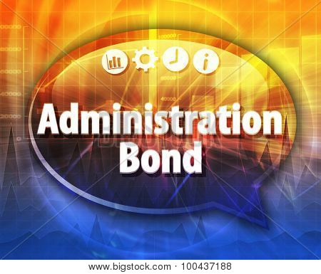 Speech bubble dialog illustration of business term saying Administration Bond