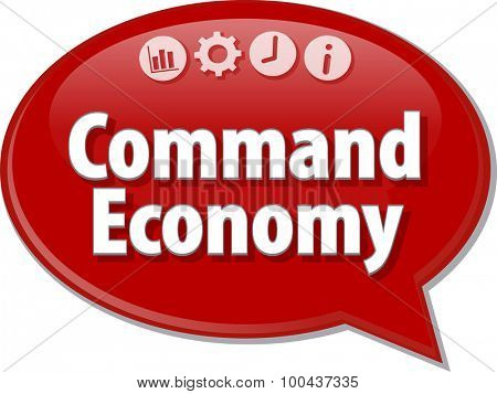 Speech bubble dialog illustration of business term saying Command Economy