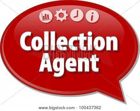 Speech bubble dialog illustration of business term saying Collection Agent