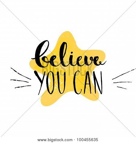 Believe you can - inspirational quote, typography art. Vector phase on the yellow star. Lettering fo