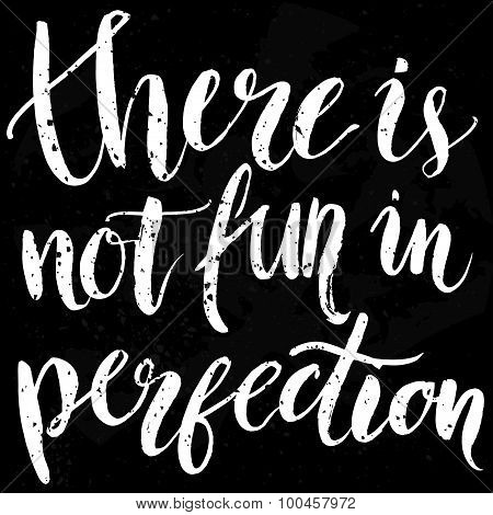 There is not fun in perfection. Inspirational quote at black background with messy grunge texture, b