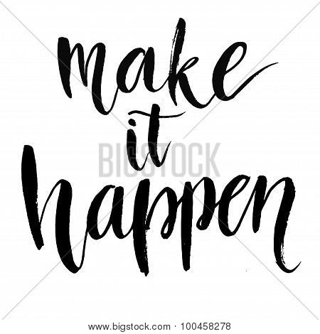 Make it happen. Black inspirational quote isolated on white background, brush typography for poster,