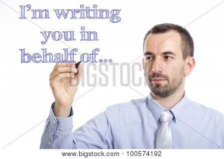 I'm Writing You In Behalf Of…