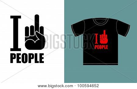 I Don't Love People. I Hate People. Symbol Of Hatred Fuck. Logo For T-shirts Bad Bully. Vector Illus