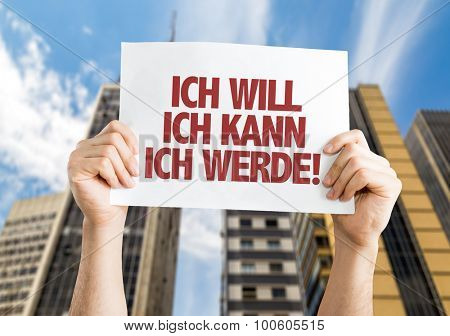 I Want I Can I Will (in German) placard with cityscape background