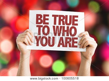 Be True To Who You Are placard with bokeh background