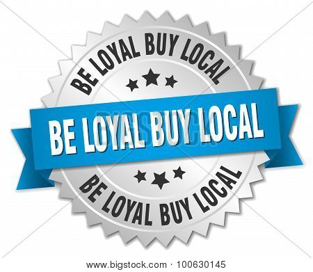 Be Loyal Buy Local 3D Silver Badge With Blue Ribbon