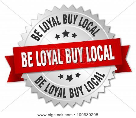 Be Loyal Buy Local 3D Silver Badge With Red Ribbon