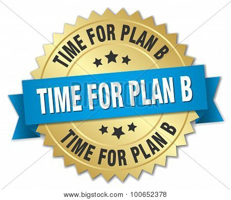 Time For Plan B 3D Gold Badge With Blue Ribbon
