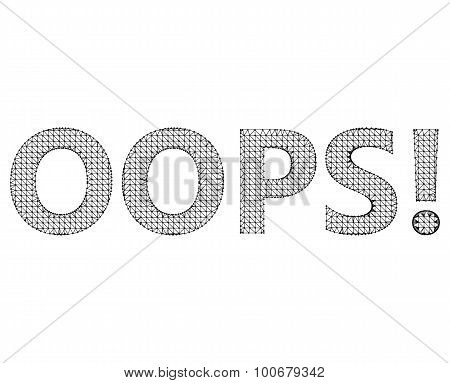 Vector illustration the inscription - Oops. Molecular lattice. Structural mesh of polygons on a whit