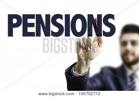 Business man pointing the text: Pensions