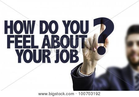 Business man pointing the text: How do You Feel About Your Job?