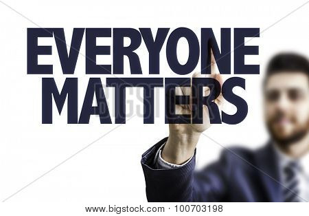 Business man pointing the text: Everyone Matters
