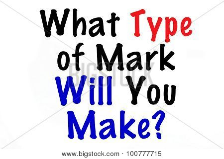 What Type of Mark Will You Make?