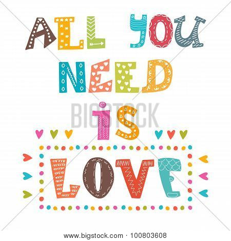 All You Need Is Love. Inspirational Message. Cute Greeting Card