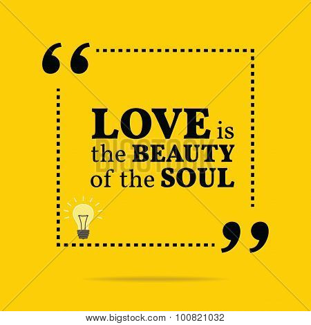 Inspirational Motivational Quote. Love Is The Beauty Of The Soul.