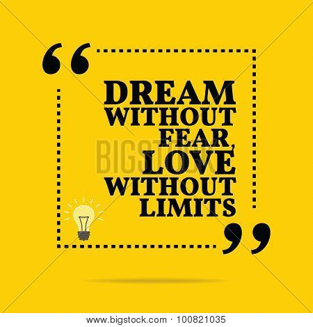 Inspirational Motivational Quote. Dream Without Fear, Love Without Limits.