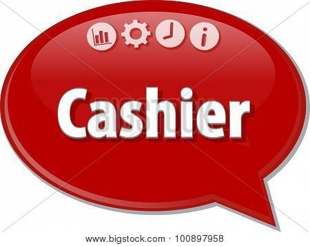 Speech bubble dialog illustration of business term saying Cashier