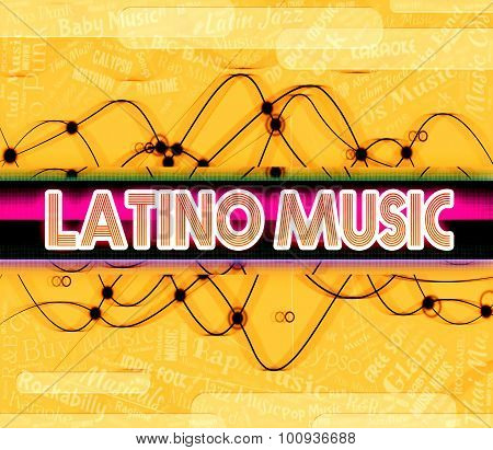 Latino Music Represents Sound Tracks And Harmonies