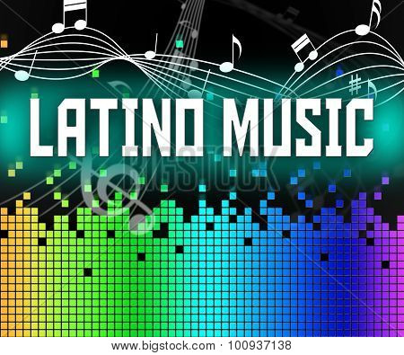 Latino Music Represents Soundtrack Songs And Singing