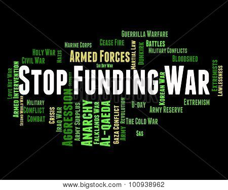 Stop Funding War Represents Military Action And Conflict