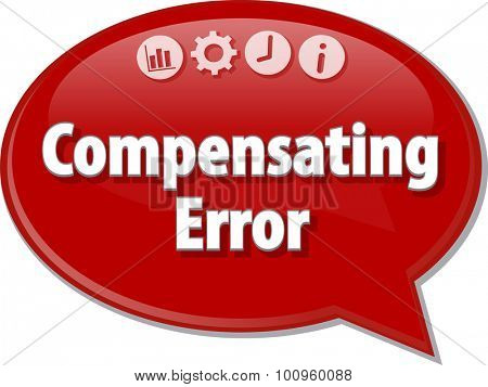 Speech bubble dialog illustration of business term saying Compensating Error