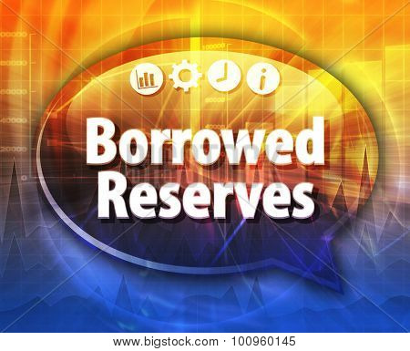 Speech bubble dialog illustration of business term saying Borrowed Reserves