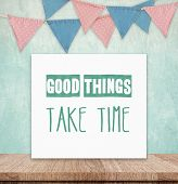 Inspirational Quotation, Good Things Take Time, Positive Thinking Inspiration poster