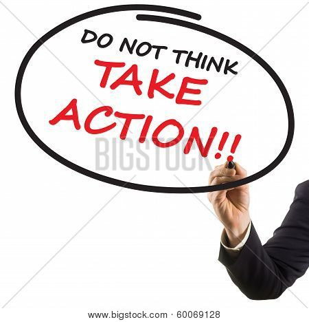 businessman hand with felt tip marker writing text do not think take action