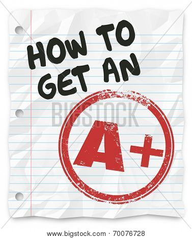 How to Get an A Plus grade or score on a school test, report, exam or other written assignment