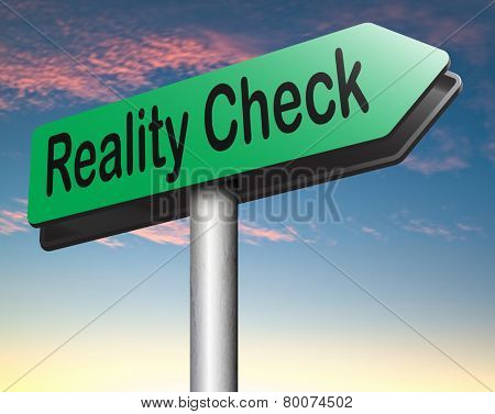 reality check up road sign for real life events and realistic goals down to earth