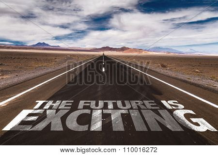 The Future Is Exciting written on desert road