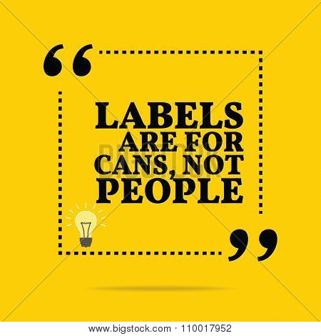Inspirational Motivational Quote. Labels Are For Cans, Not People.