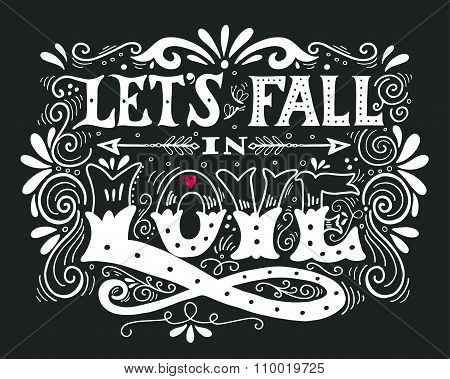 Let's Fall In Love. Inspirational Valentines Quote. Hand Drawn Vintage Illustration With Hand-letter