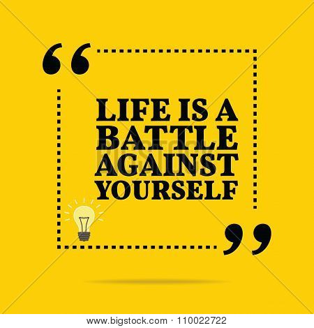 Inspirational Motivational Quote. Life Is A Battle Against Yourself.