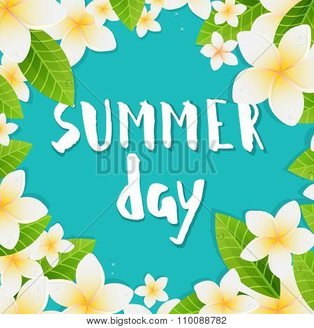 Vector illustration of white  Frangipani flowers with green leaves on blue background, with  Summer day phrase. Vector ink painted lettering. Phrase banner for poster, tshirt, web, card