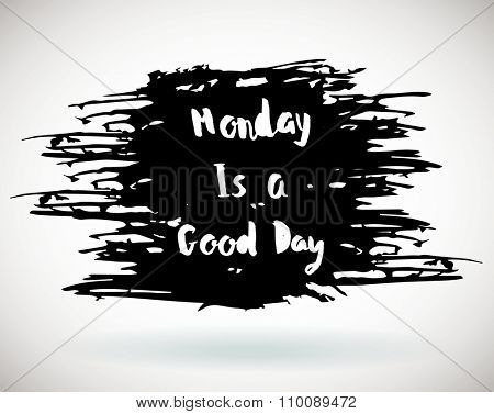 Monday is a Good day phrase. Inspirational motivational quote. Vector ink painted lettering on grunge black background. Phrase banner for poster, tshirt, banner, card and other design projects.